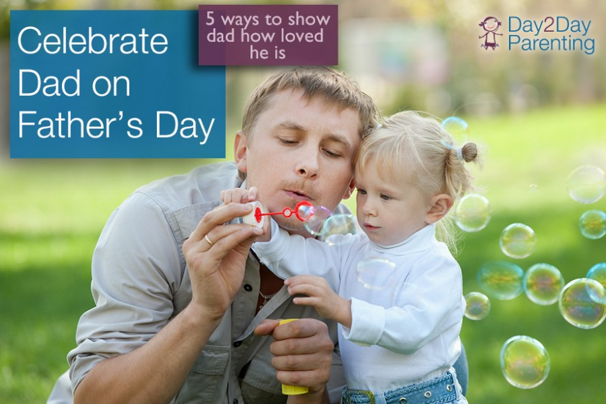 celebrate dad - Day 2 Day Parenting