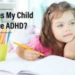 Do You Think My Child Has ADHD (Attention Deficit Hyperactivity Disorder)?