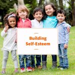 7 Parenting Tips on Building Self-Esteem and Self-Reliance in Young Children