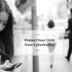 How to Protect Your Child From the Dangers of Cyberbullying