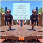 5 Ways to Un-Plug Your Children & Encourage Them to Engage in Free Play